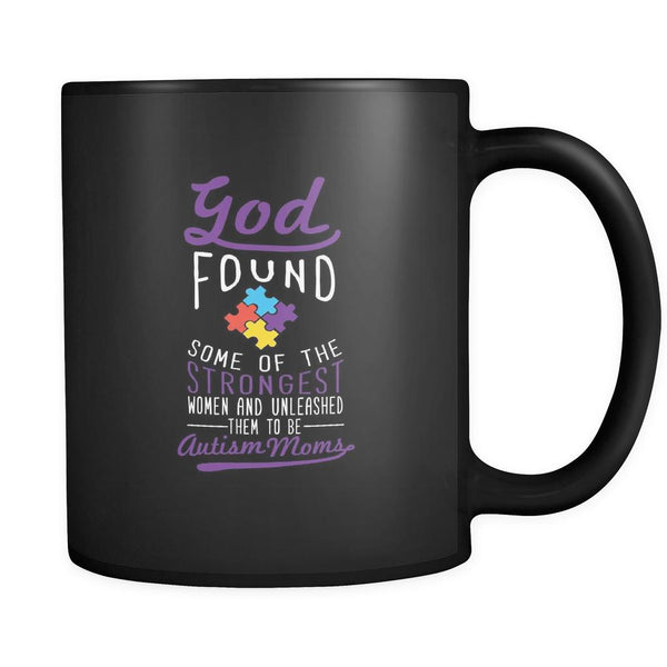 God Found Some Of The Strongest Woman And Unleashed Them To Be Autism Moms Autism Awareness Black 11oz Coffee Mug-NeatFind.net