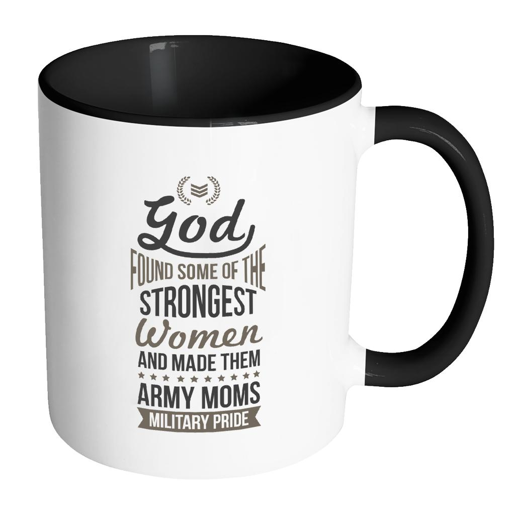 God Found Some Of The Strongest Women And Made Them Army Moms Military Pride Cool Awesome Patriotic USA Military Women 11oz Accent Coffee Mug (7 Colors)-NeatFind.net