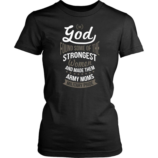 God Found Some Of The Strongest Women And Made Them Army Moms Military Pride Cool Awesome Women In The U.S. Military T-Shirt For Women-NeatFind.net