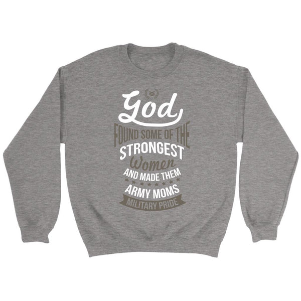 God Found Some Of The Strongest Women And Made Them Army Moms Military Pride Cool Awesome Women In The U.S. Military Unisex Crewneck Sweatshirt For Women-NeatFind.net