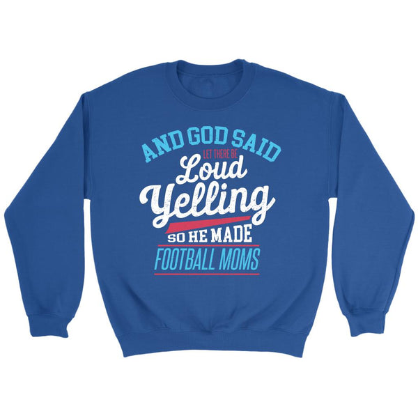 God Said Let There Be Loud Yelling So He Made Football Moms Sweatshirt-NeatFind.net
