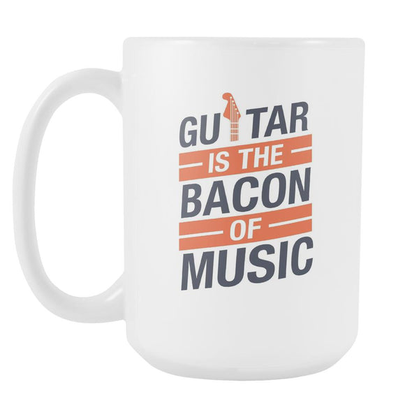 Guitar Is The Bacon Of Music Cool Funny Awesome Unique Guitarist White 15oz Coffee Mug-NeatFind.net