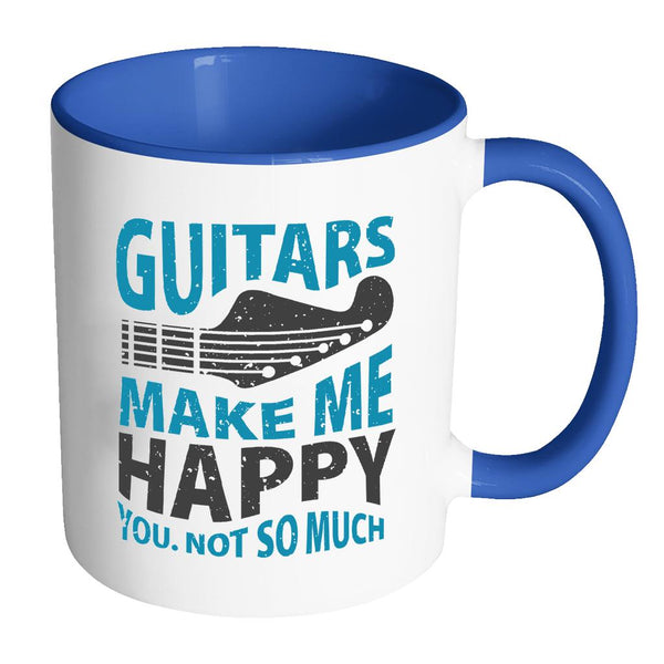 Guitars Make Me Happy You Not So Much Cool Funny Awesome Unique Guitarist 11oz Accent Coffee Mug-NeatFind.net