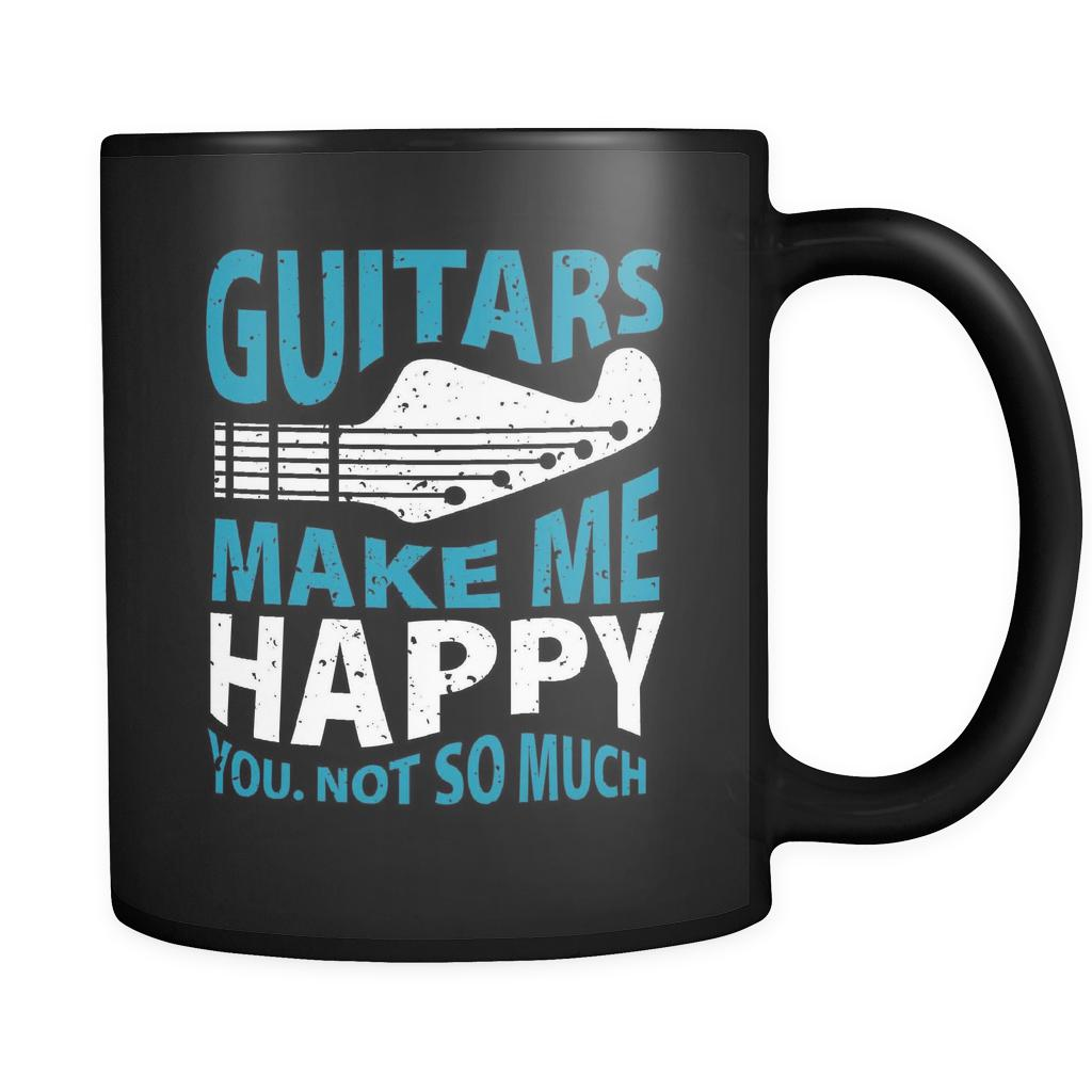 Guitars Make Me Happy You Not So Much Cool Funny Awesome Unique Guitarist Black 11oz Coffee Mug-NeatFind.net
