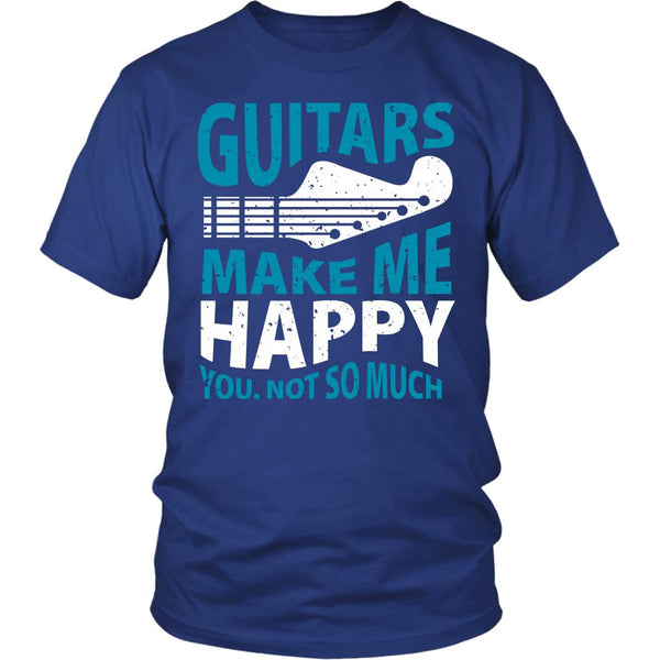 Guitars Make Me Happy You Not So Much Cool Funny Awesome Unique Guitarist Unisex T-Shirt For Women & Men-NeatFind.net