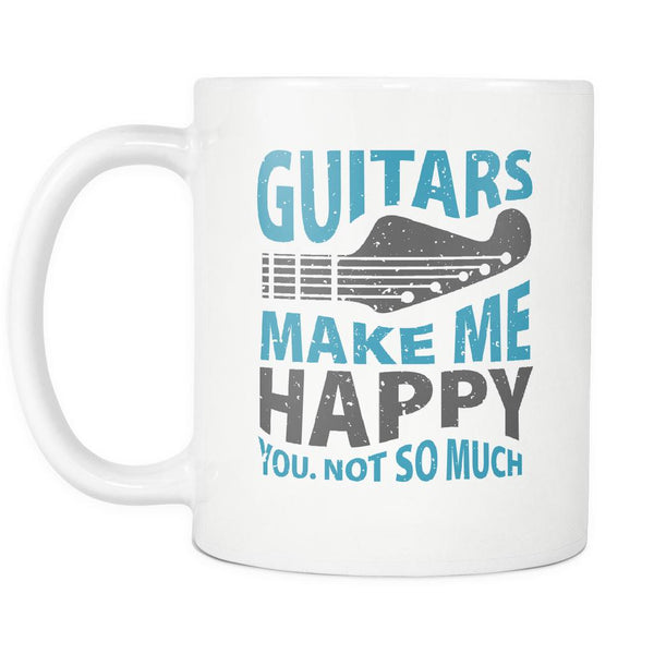 Guitars Make Me Happy You Not So Much Cool Funny Awesome Unique Guitarist White 11oz Coffee Mug-NeatFind.net