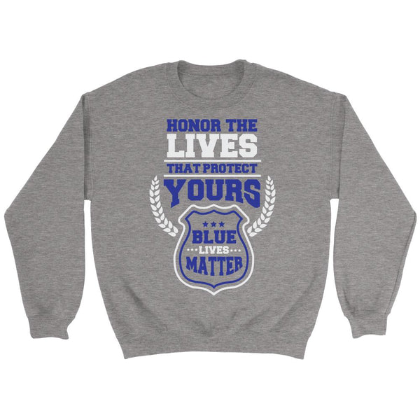 Honor The Lives That Protect Yours Blue Lives Matter Thin Blue Line T-Shirt/Long Sleeve/Crewneck Sweatshirt/Hoodie For Men & Women-NeatFind.net