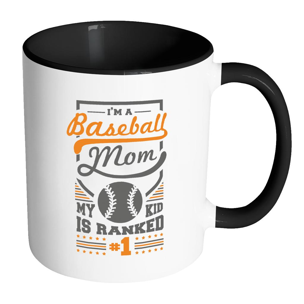 I Am A Baseball Mom My Kid Is Ranked Number One Funny Unique Cool Awesome Baseball 11oz Accent Coffee Mug(7 Colors)-NeatFind.net