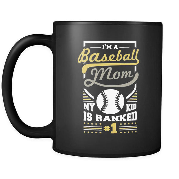 I Am A Baseball Mom My Kid Is Ranked Number One Funny Unique Cool Awesome Baseball Black 11oz Coffee Mug-NeatFind.net