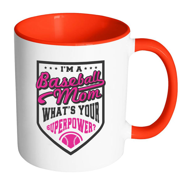 I Am A Baseball Mom What's Your Superpower? Funny Unique Cool Awesome Baseball 11oz Accent Coffee Mug(7 Colors)-NeatFind.net
