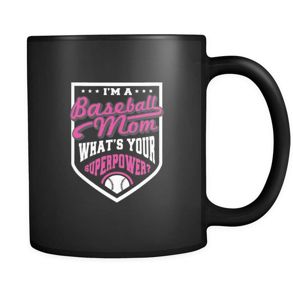 I Am A Baseball Mom What's Your Superpower? Funny Unique Cool Awesome Baseball Black 11oz Coffee Mug-NeatFind.net