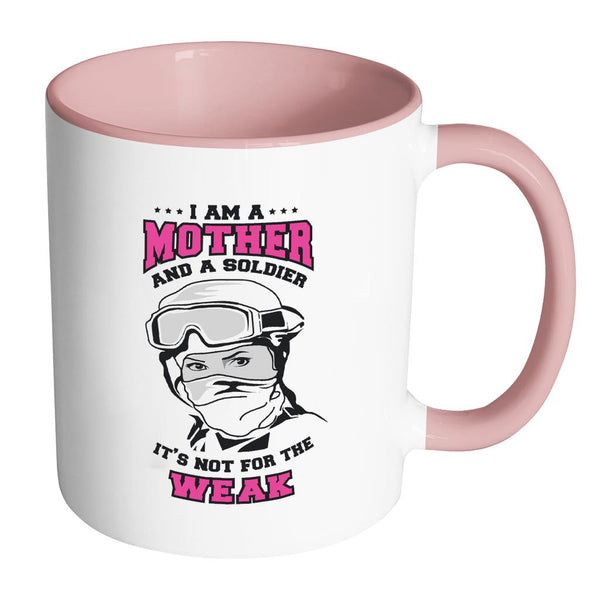 I Am A Mother And A Soldier It's Not For The Weak Cool Funny Awesome Unique Patriotic USA Military Women 11oz Accent Coffee Mug (7 Colors)-NeatFind.net