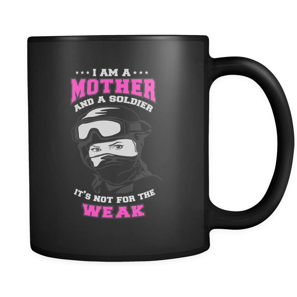 I Am A Mother And A Soldier It's Not For The Weak Cool Funny Awesome Unique Patriotic USA Military Women Black 11oz Coffee Mug-NeatFind.net