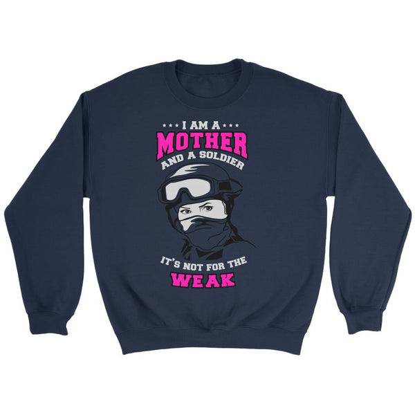 I Am A Mother And A Soldier It's Not For The Weak Cool Funny Awesome Unique Patriotic USA Military Women Unisex Crewneck Sweatshirt For Women-NeatFind.net