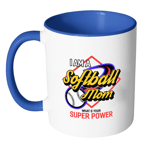 I Am A Softball Mom What's Your Super Power Softball 11oz Accent Coffee Mug(7 Colors)-NeatFind.net