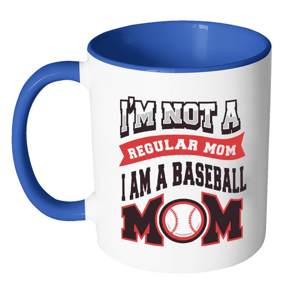 I Am Not A Regular Mom I Am A Baseball Mom Funny Unique Cool Awesome Baseball 11oz Accent Coffee Mug(7 Colors)-NeatFind.net