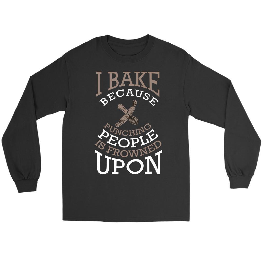 I Bake Because Punching People Is Frowned Upon Bakers Gifts Baking Long Sleeve-NeatFind.net