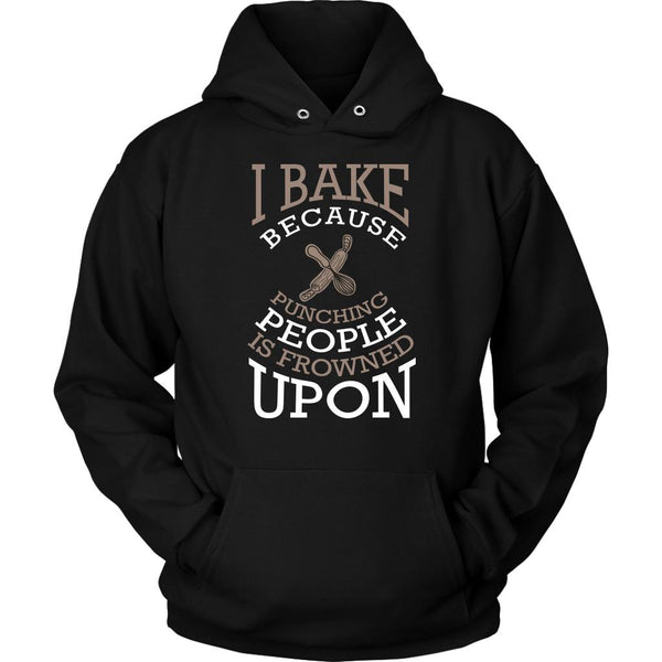 I Bake Because Punching People Is Frowned Upon Bakers Gifts Baking Unisex Hoodie-NeatFind.net
