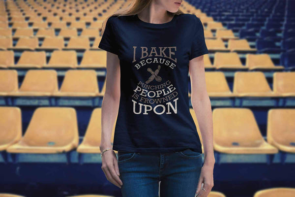 I Bake Because Punching People Is Frowned Upon Bakers Gifts Baking Women TShirt-NeatFind.net