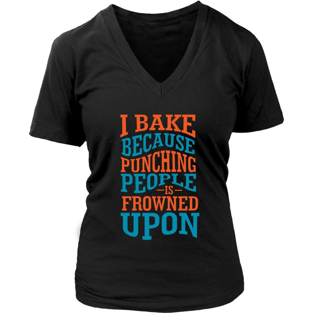 I Bake Because Punching People Is Frowned Upon Cute Gift Idea Baker VNeck TShirt-NeatFind.net