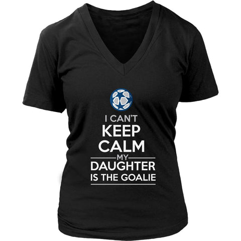 I Can't Keep Calm My Daughter Is The Goalie Mom Cool Funny Gift V-Neck-NeatFind.net