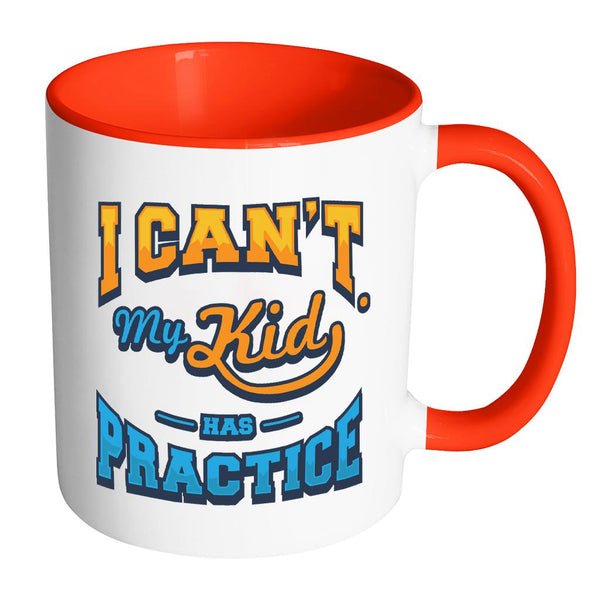 I Can't My Kid Has Practice Funny Unique Cool Awesome Baseball 11oz Accent Coffee Mug(7 Colors)-NeatFind.net