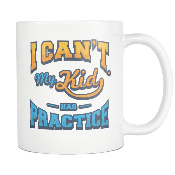 I Can't My Kid Has Practice Funny Unique Cool Awesome Baseball White 11oz Coffee Mug-NeatFind.net