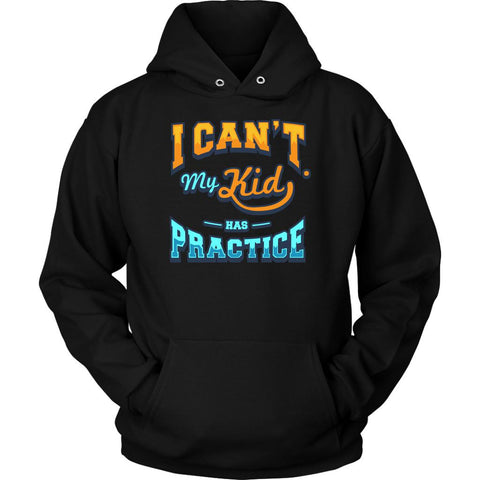 I Cant My Kid Has Practice Funny Unique Cool Awesome Gift Ideas Quirky Hoodie-NeatFind.net