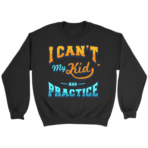 I Cant My Kid Has Practice Funny Unique Cool Awesome Gift Ideas Quirky Sweater-NeatFind.net
