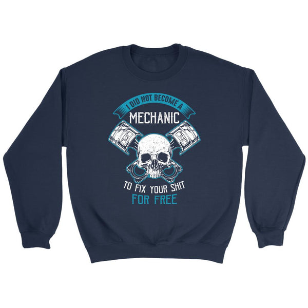 I Did Not Become A Mechanic To Fix Your Shit For Free Funny Auto Gift Sweater-NeatFind.net