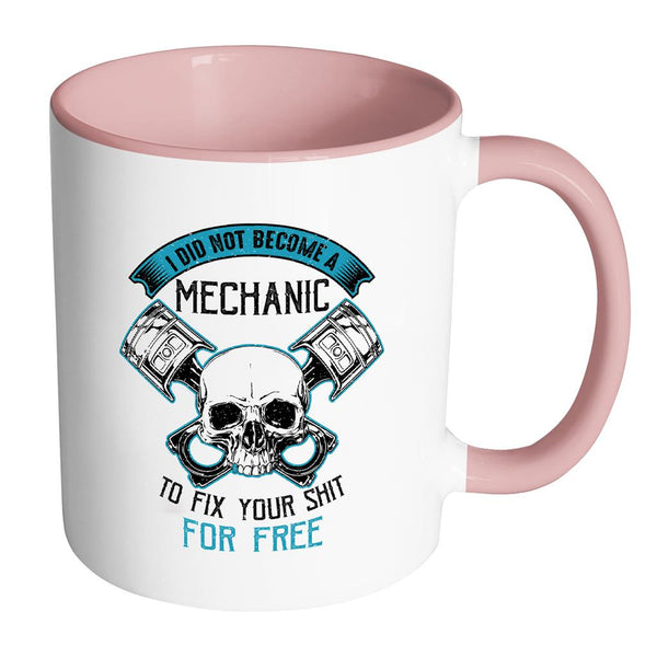 I Did Not Become A Mechanic To Fix Your Shit For Free Funny Gift 7Color 11oz Mug-NeatFind.net