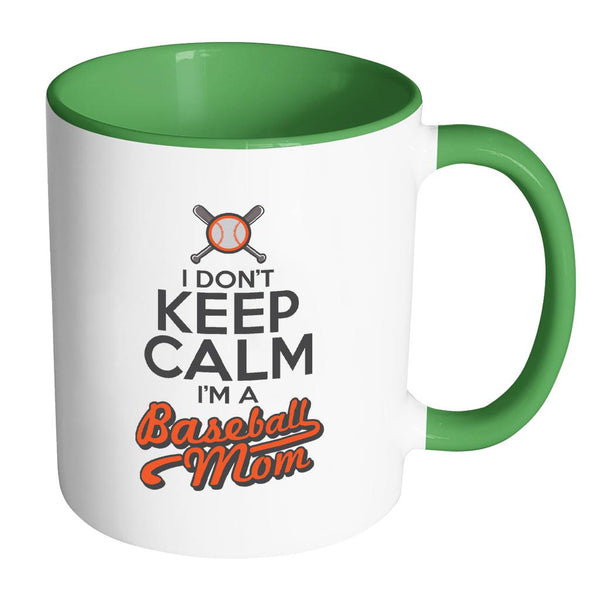 I Don't Keep Calm I Am A Baseball Mom Funny Unique Cool Awesome Baseball 11oz Accent Coffee Mug(7 Colors)-NeatFind.net