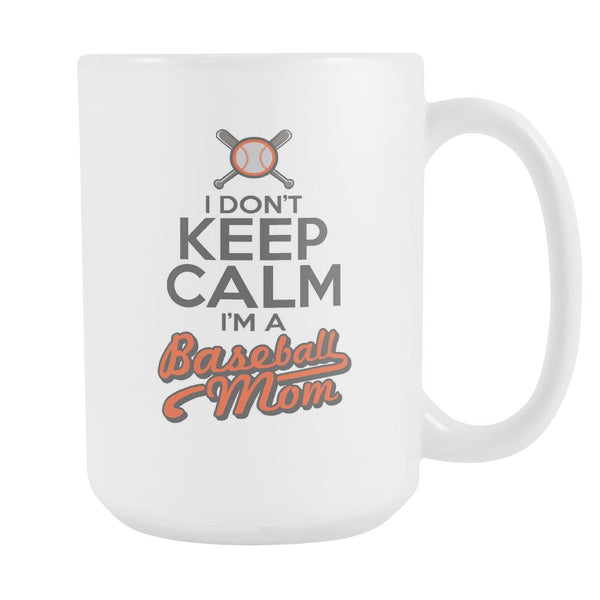 I Don't Keep Calm I Am A Baseball Mom Funny Unique Cool Baseball White 15oz Coffee Mug-NeatFind.net