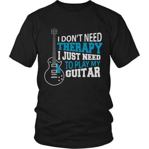 I Don't Need Therapy I Just Need To Play My Guitar Cool Funny Awesome Unique Guitarist Unisex T-Shirt For Women & Men-NeatFind.net