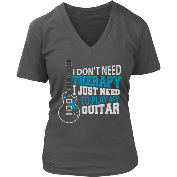 I Don't Need Therapy I Just Need To Play My Guitar Cool Funny Awesome Unique Guitarist V-Neck T-Shirt For Women-NeatFind.net