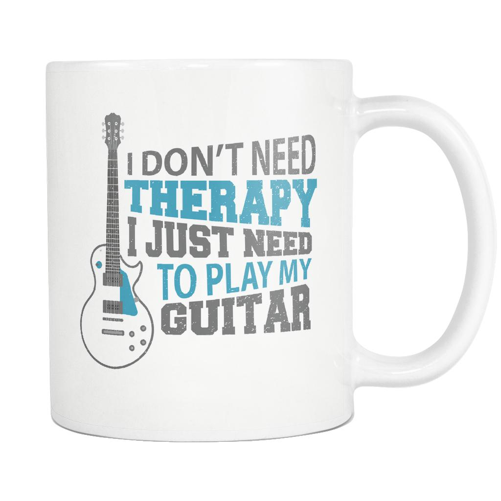 I Don't Need Therapy I Just Need To Play My Guitar Cool Funny Awesome Unique Guitarist White 11oz Coffee Mug-NeatFind.net