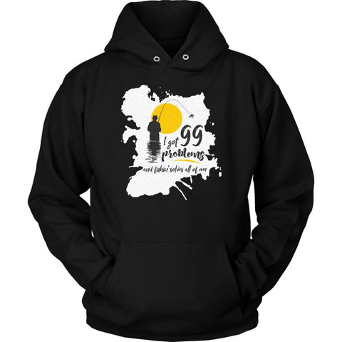 I Got 99 Problems But Fly Fishin' Casting Solves All Of Em Funny Gift Hoodies-NeatFind.net