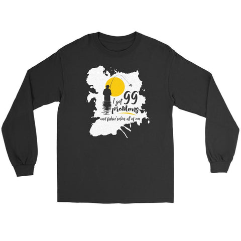 I Got 99 Problems But Fly Fishin' Casting Solves All Of Em Gift Long Sleeve-NeatFind.net