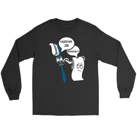 I Hate My Job Seriously? Cool Humor Dental Funny Dentist Gift Ideas Long Sleeve-NeatFind.net