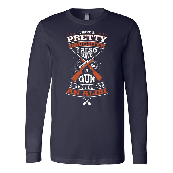 I Have A Pretty Daughter A Gun A Shovel An Alibi 2nd Amendment V-Neck/T-Shirt/Long Sleeve/Hoodie-NeatFind.net