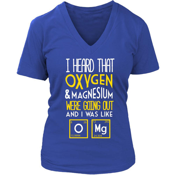 I Heard That Oxygen & Magnesium Were Going Out And I Was Like OMg T-Shirt For Men & Women-NeatFind.net