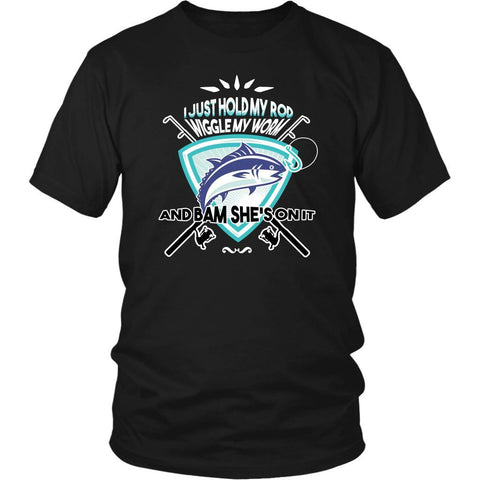 I Just Hold My Favourite Rod Wiggle My Worm Bam Shes On It Fishing Gift TShirts-NeatFind.net