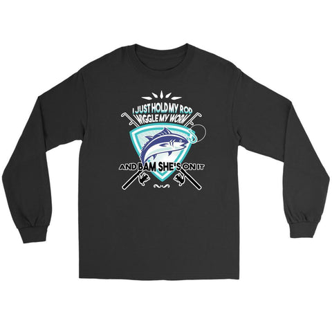 I Just Hold My Favourite Rod Wiggle My Worm Bam Shes On It Fishing Long Sleeve-NeatFind.net
