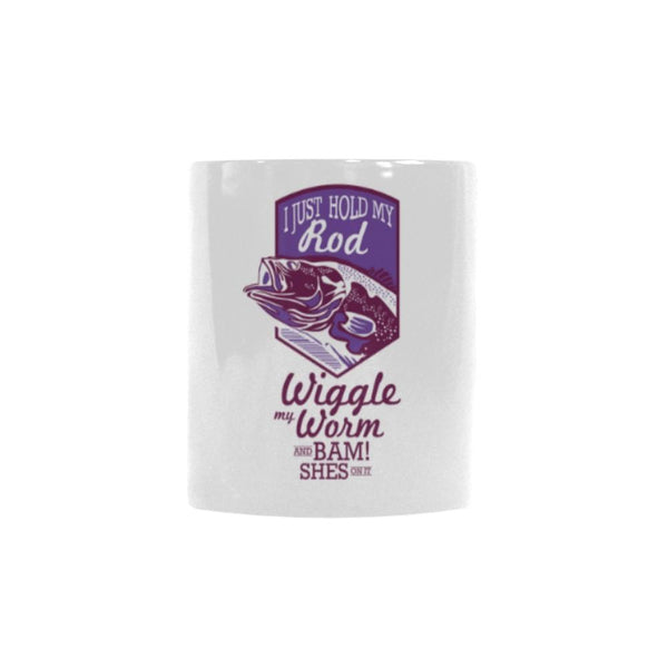 I Just Hold My Rod Wiggle My Worm And Bam She's On It Color Changing/Morphing 11oz Mug-NeatFind.net