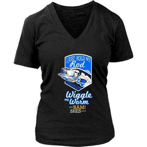I Just Hold My Rod Wiggle My Worm Bam! Shes On It Gag Fishing Gift VNeck TShirt-NeatFind.net