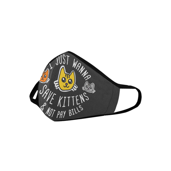 I Just Wanna Save Kittens & Not Pay Bills Washable Reusable Cloth Face Mask-Face Mask-NeatFind.net