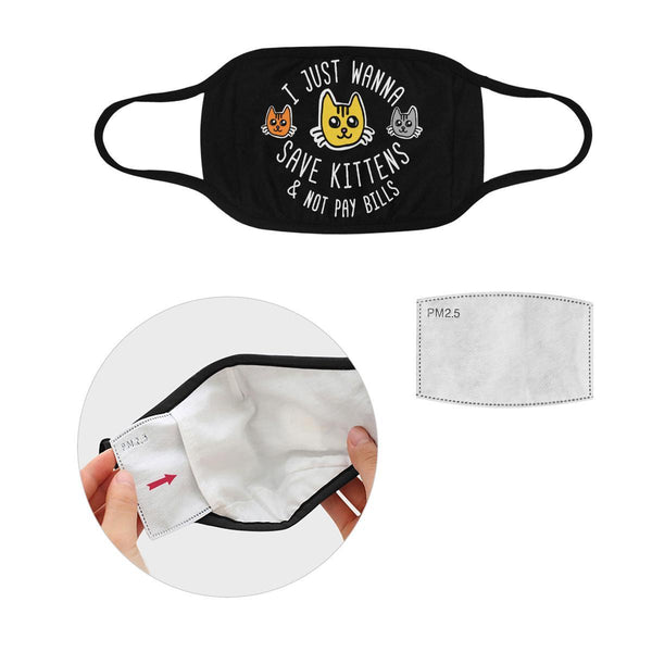 I Just Wanna Save Kittens & Not Pay Bills Washable Reusable Cloth Face Mask-Face Mask-S-Black-NeatFind.net