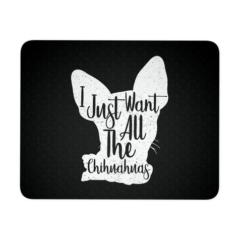 I Just Want All The Chihuahuas Cute Funny Dog Lovers Unique Gift Idea Mouse Pad-NeatFind.net