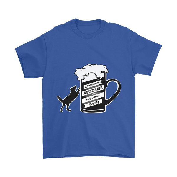 I Just Want To Drink Beer and Hang With My Dog T-Shirts/V-Necks/Long Sleeve/Hoodies-NeatFind.net