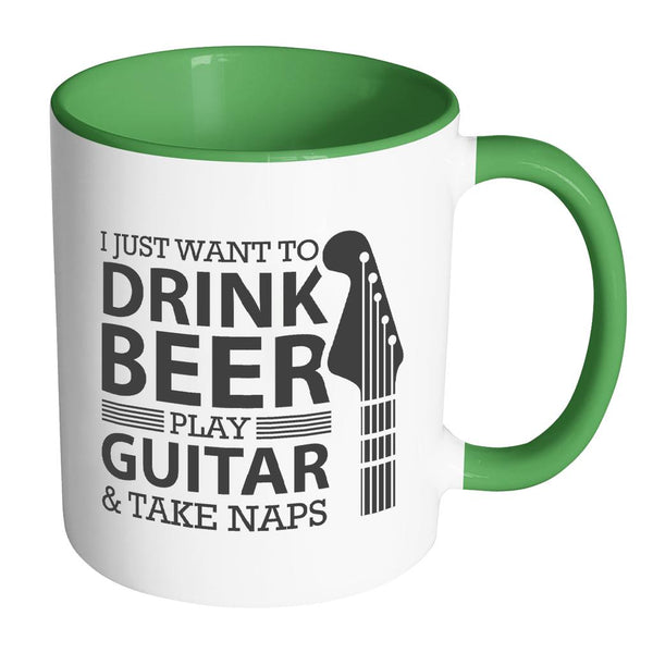 I Just Want To Drink Beer Play Guitar & Take Naps Cool Funny Awesome Unique Guitarist 11oz Accent Coffee Mug-NeatFind.net